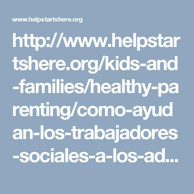 http://www.helpstartshere.org/kids-and-families/healthy-parenting/como-ayudan-los-trabajadores-sociales-a-los-adolescentes-conflictivos.html