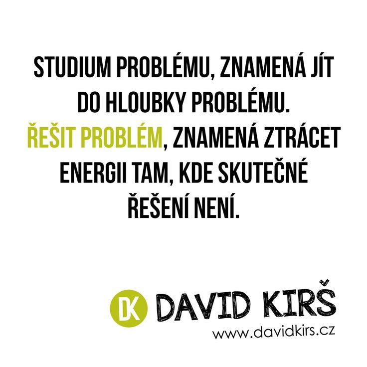 Studium problému, znamená jít do hloubky problému. Řešit problém, znamená ztrácet energii tam, kde skutečné řešení není.