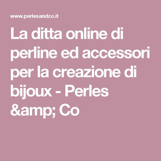 La ditta online di perline ed accessori per la creazione di bijoux - Perles & Co