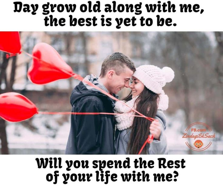 Happy Propose Day Wishes And Quotes Day grow old along with me, the best is yet to be. Will you spend the Rest of your life with me? Happy Propose Day