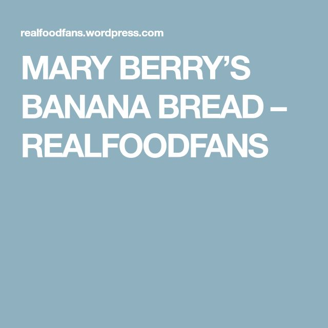 MARY BERRY'S BANANA BREAD – REALFOODFANS