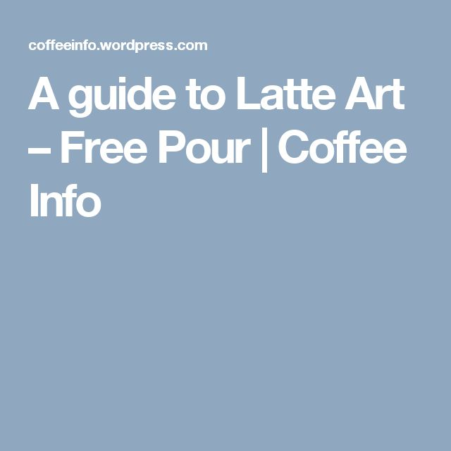 A guide to Latte Art – Free Pour | Coffee Info
