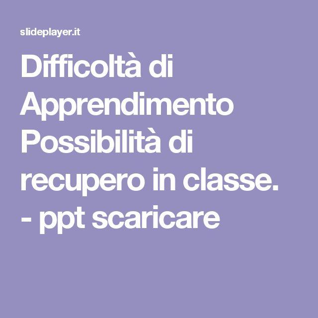 Difficoltà di Apprendimento Possibilità di recupero in classe. - ppt scaricare