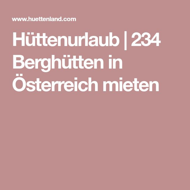 Hüttenurlaub | 234 Berghütten in Österreich mieten