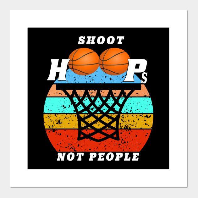 Shoot Hoops Not People Lustiger Basketballentwurf   – basketball t shirts ideas