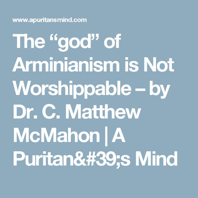 """The """"god"""" of Arminianism is Not Worshippable – by Dr. C. Matthew McMahon 