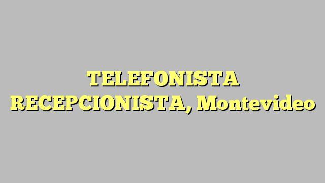 TELEFONISTA RECEPCIONISTA, Montevideo