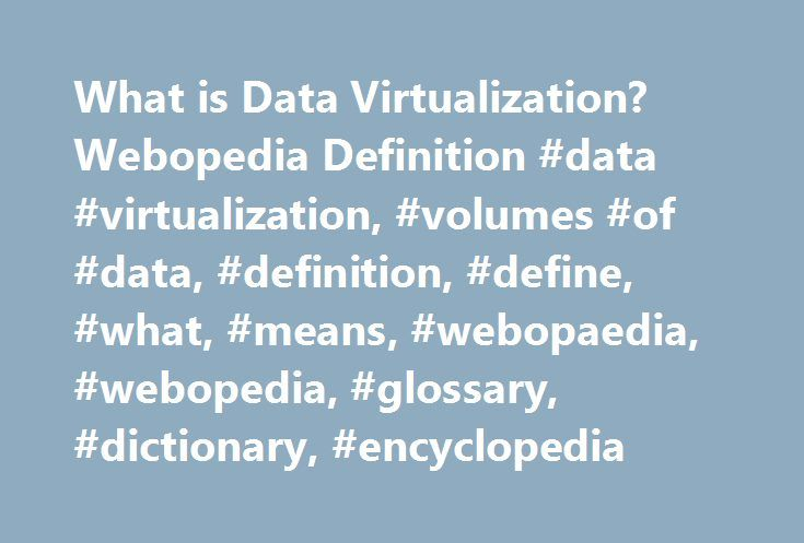 What is Data Virtualization? Webopedia Definition #data #virtualization, #volumes #of #data, #definition, #define, #what, #means, #webopaedia, #webopedia, #glossary, #dictionary, #encyclopedia http://kenya.remmont.com/what-is-data-virtualization-webopedia-definition-data-virtualization-volumes-of-data-definition-define-what-means-webopaedia-webopedia-glossary-dictionary-encyclopedia/  # data virtualization Related Terms HTML clipboard Data virtualization is a methodology that takes a layered…