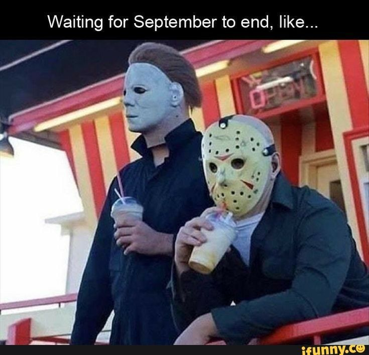 Waiting For September To End Like Ifunny Halloween Memes Friday The 13th Memes Really Funny Pictures