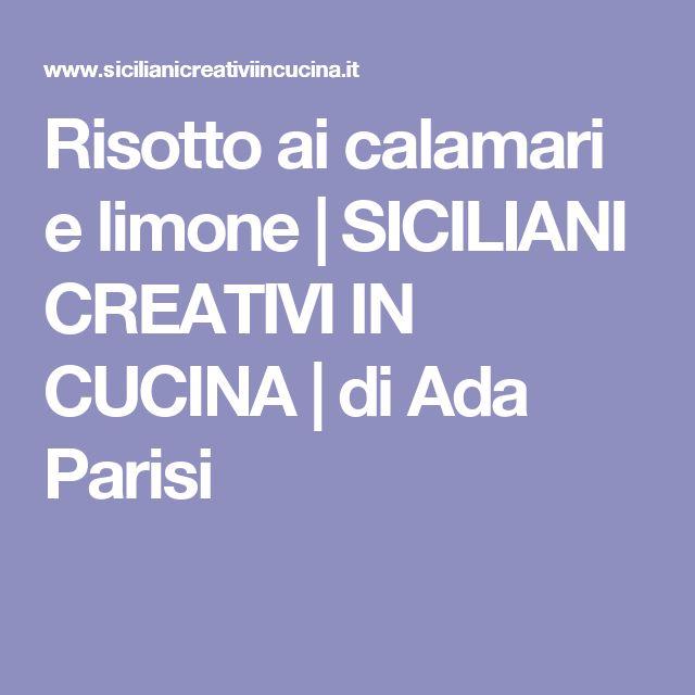 Risotto ai calamari e limone   SICILIANI CREATIVI IN CUCINA   di Ada Parisi