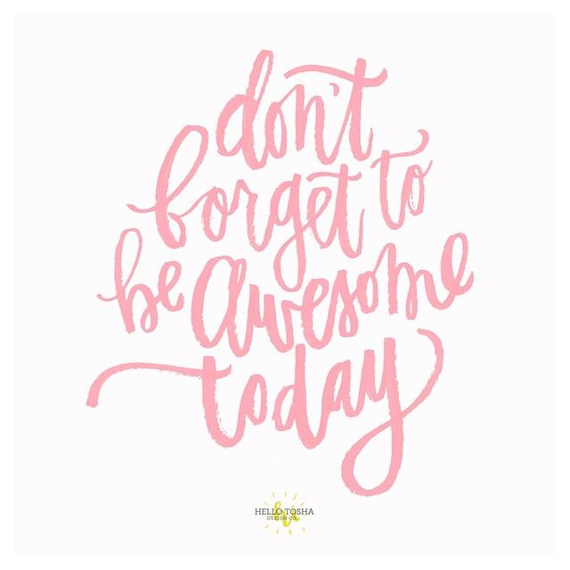 Don't forget to be awesome today.