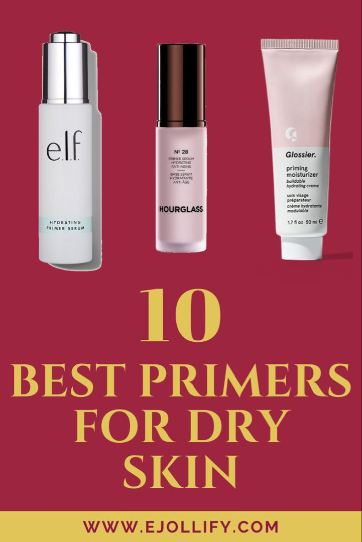 Best Primers For Dry Skin In 2020 Moisturizing Makeup Primers Primer For Dry Skin Best Primer Best Makeup Primer