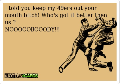 49er Nation SF Niners San Francisco 49ERS Niners for Life! NOBODY!!!