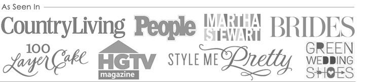 As Seen In; Home & Garden TV Magazine, People Magazine, Wedding Chicks, Style Me Pretty