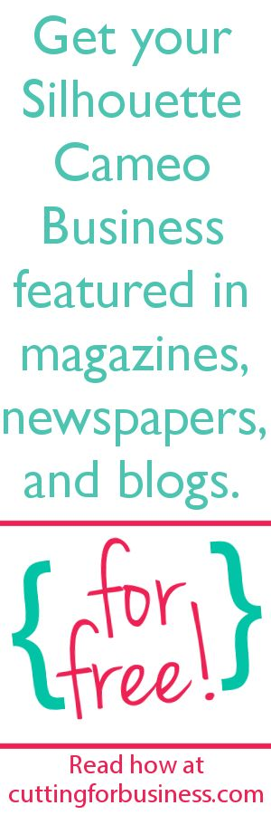 Get your Silhouette Cameo Business featured in newspapers, magazines, and blogs (for free!) - by cuttingforbusiness.com #silhouette #silhouettecameo