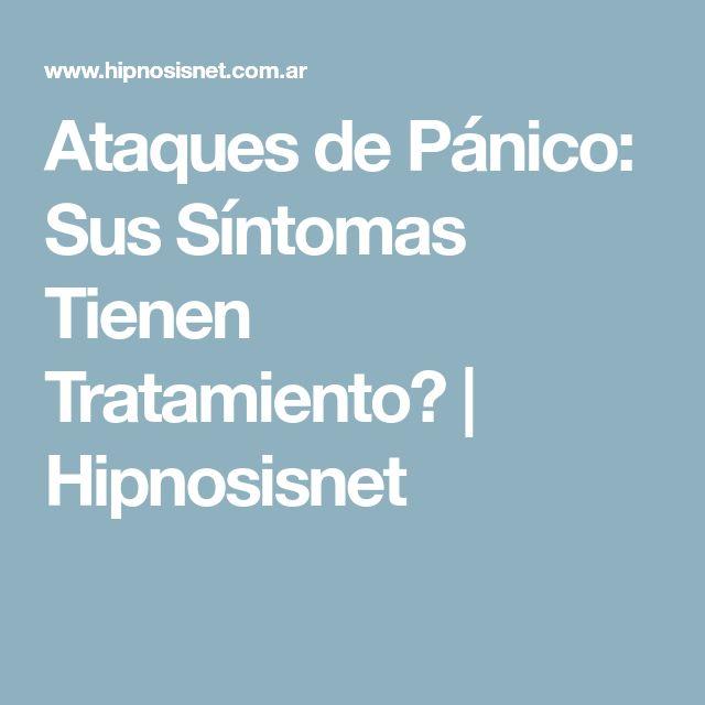 Ataques de Pánico: Sus Síntomas Tienen Tratamiento?   Hipnosisnet