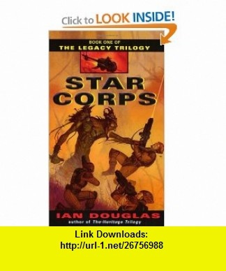 Star Corps (The Legacy Trilogy, Book 1) (9780380818242) Ian Douglas , ISBN-10: 0380818248  , ISBN-13: 978-0380818242 ,  , tutorials , pdf , ebook , torrent , downloads , rapidshare , filesonic , hotfile , megaupload , fileserve