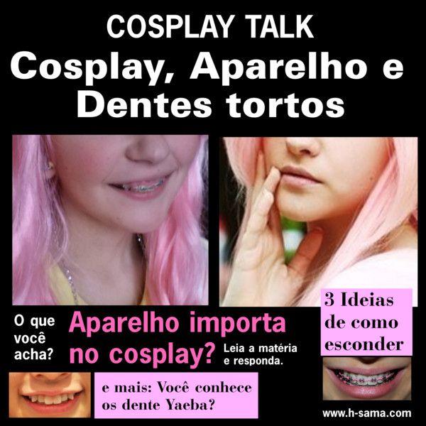 """""""Aparelho x Cosplay e Dentes tortos Yaeba (八重歯 )"""""""