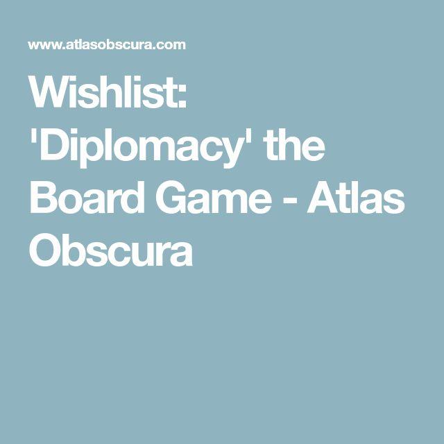 Wishlist: 'Diplomacy' the Board Game - Atlas Obscura