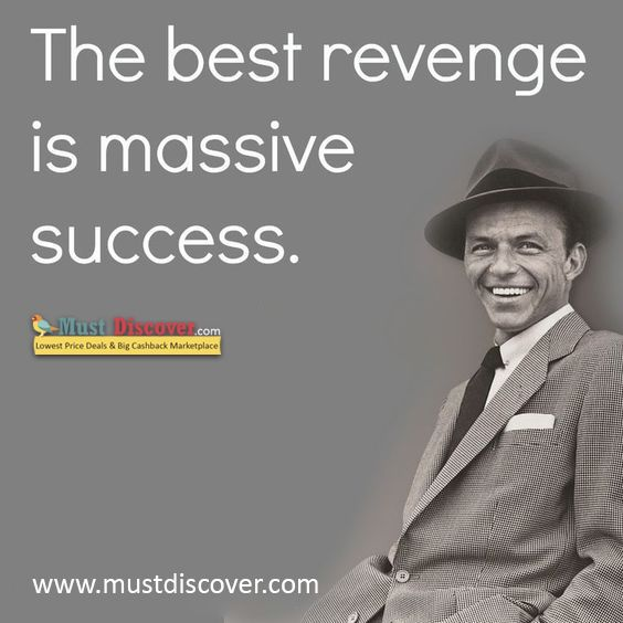 The best revenge is massive success  | Thoughts | The best
