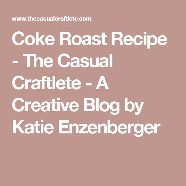 Coke Roast Recipe - The Casual Craftlete - A Creative Blog by Katie Enzenberger