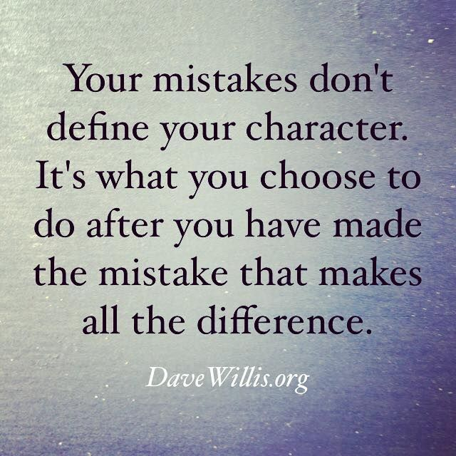Dave Willis quote inspirational your mistakes don't define your character it's what you choose to do after you've made the mistake that makes all the difference