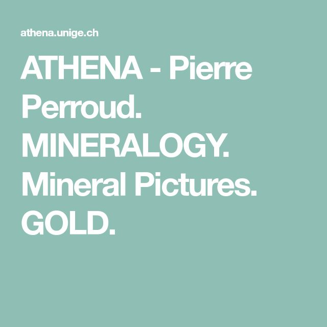 ATHENA - Pierre Perroud. MINERALOGY. Mineral Pictures. GOLD.