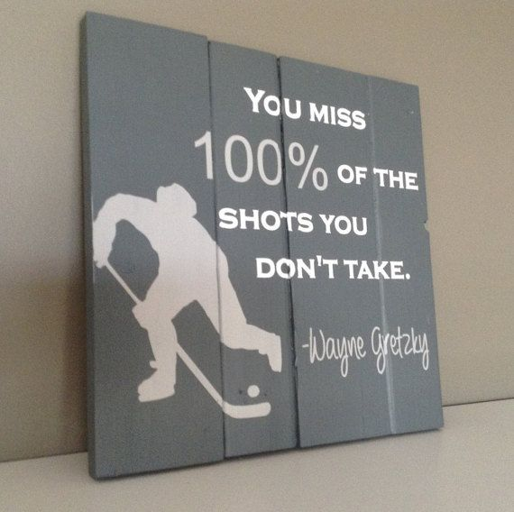 Pallet wood sign - You miss 100% of the shots you dont take - Wayne Gretzky - rustic wood sign.  https://www.etsy.com/ca/listing/271122283/wood-sign-you-miss-100-of-the-shots-you?ref=shop_home_feat_2