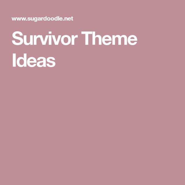 Survivor Theme Ideas