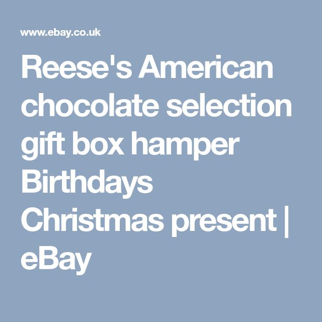 Reese's American chocolate selection gift box hamper Birthdays Christmas present | eBay