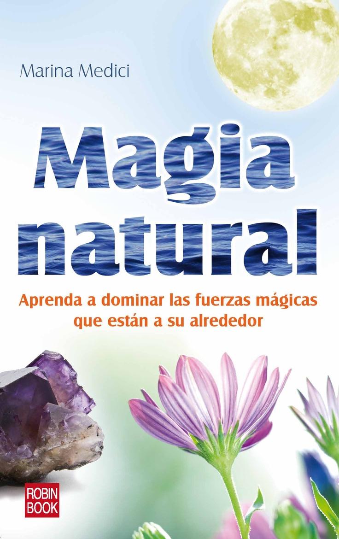 La magia natural enseña a canalizar las energías cósmicas y telúricas y a controlar los poderes mágicos