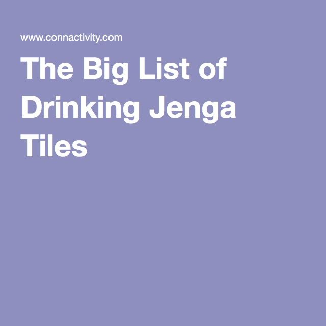 The Big List of Drinking Jenga Tiles                                                                                                                                                                                 More