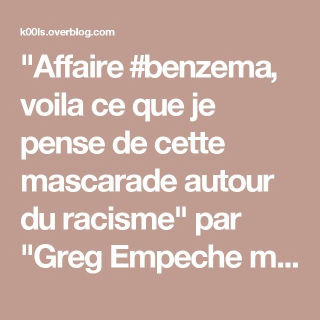 """""""Affaire #benzema, voila ce que je pense de cette mascarade autour du racisme"""" par """"Greg Empeche moi"""" - Humour Actualités Citations et Images"""