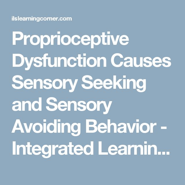 Proprioceptive Dysfunction Causes Sensory Seeking and Sensory Avoiding Behavior - Integrated Learning Strategies