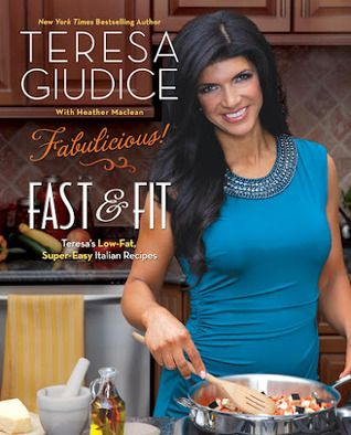 Fast & Fit: Teresa's Low-Fat, Super-Easy Italian Recipes by Teresa Giudice. (Real Housewives of New Jersey)