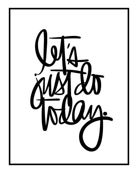 friday freebie: let's just do today - Kerri Bradford Studio Handwritten brush-script words about living in the moment.