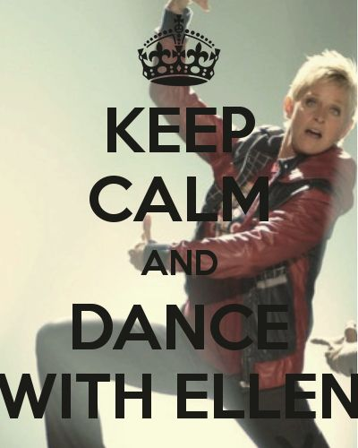 Keep Calm and Dance with Ellen:)