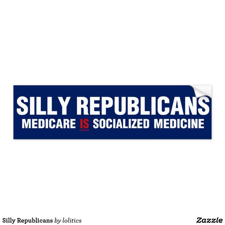 Silly republicans bumper sticker political bumper stickers