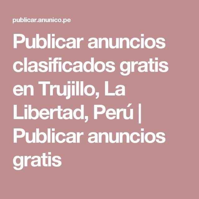 Publicar anuncios clasificados gratis en Trujillo, La Libertad, Perú | Publicar anuncios gratis