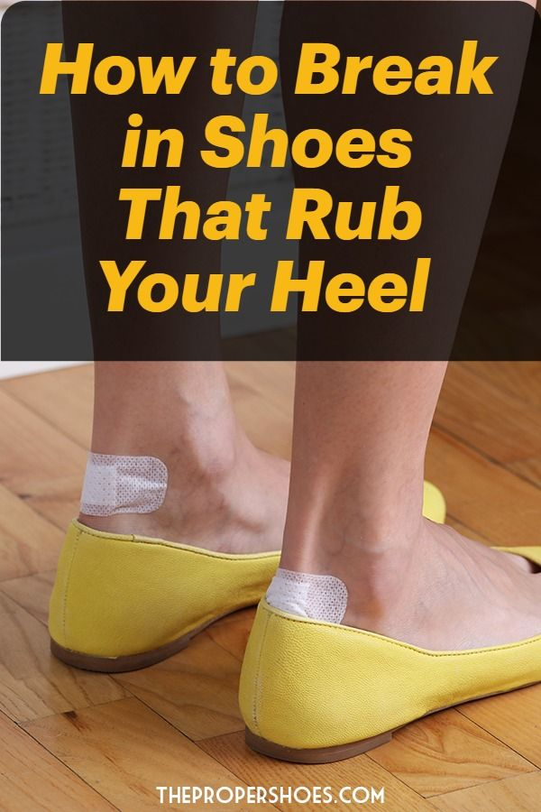 How To Break In Shoes That Rub Your Heel Thepropershoes Breaking In Shoes How To Stretch Shoes Shoes Too Big
