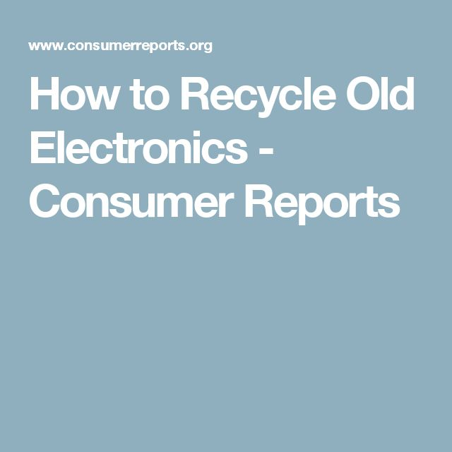 How to Recycle Old Electronics - Consumer Reports