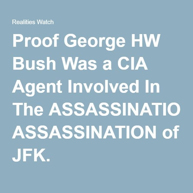 Proof George HW Bush Was a CIA Agent Involved In The ASSASSINATION of JFK.