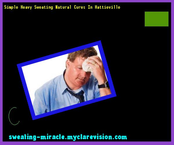 Simple Heavy Sweating Natural Cures In Hattieville 225513 - Your Body to Stop Excessive Sweating In 48 Hours - Guaranteed!