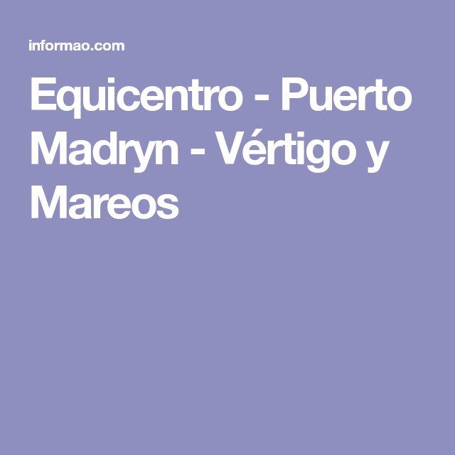 Equicentro - Puerto Madryn - Vértigo y Mareos
