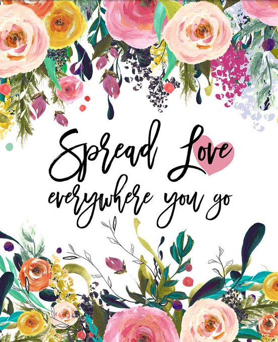 Spread love everywhere you go.
