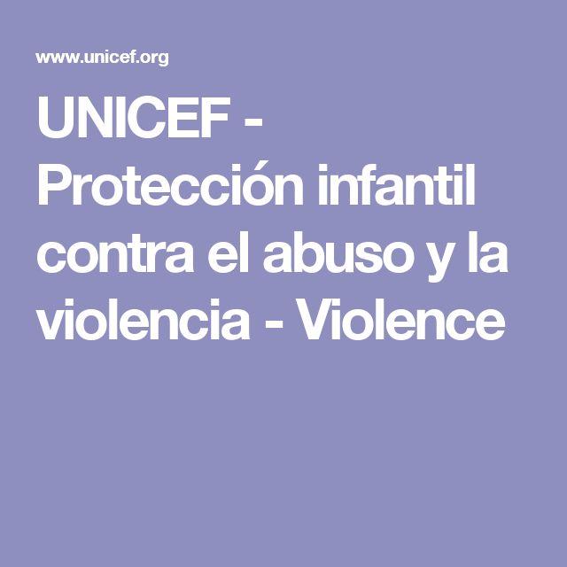 UNICEF - Protección infantil contra el abuso y la violencia - Violence