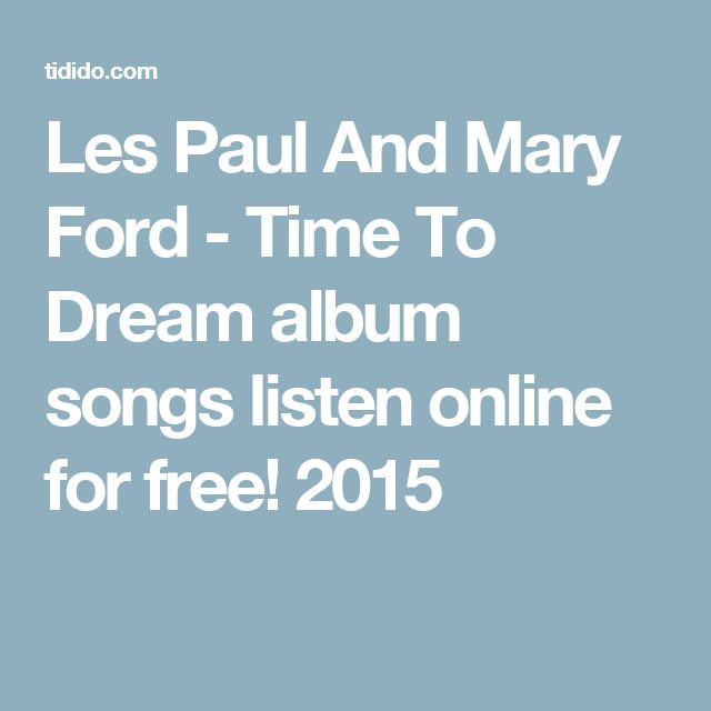 Les Paul And Mary Ford - Time To Dream album songs listen online for free! 2015