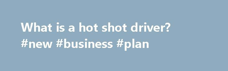What is a hot shot driver? #new #business #plan http://bank.remmont.com/what-is-a-hot-shot-driver-new-business-plan/  #hot shot business # What is a hot shot driver? Related Questions How do you find hot shot trucking jobs? Job candidates can search for hot shot trucking jobs by creating an online profile and browsing through open positions on career websites such as Monster.com and CareerBuilder.com. Specialized sites such as FindaTruckingJob.com focus solely on … Read More →