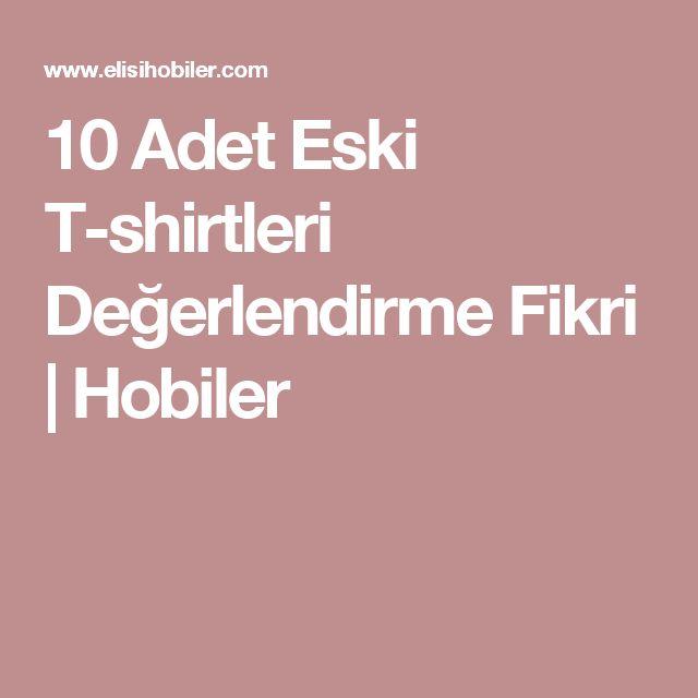 10 Adet Eski T-shirtleri Değerlendirme Fikri | Hobiler