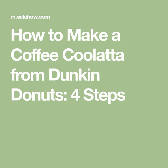 How to Make a Coffee Coolatta from Dunkin Donuts: 4 Steps